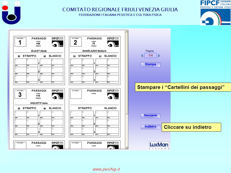 COMITATO REGIONALE FRIULI VENEZIA GIULIA FEDERAZIONE ITALIANA PESISTICA E CULTURA FISICA www.pesifvg.it Stampare i Cartellini dei passaggi Cliccare su