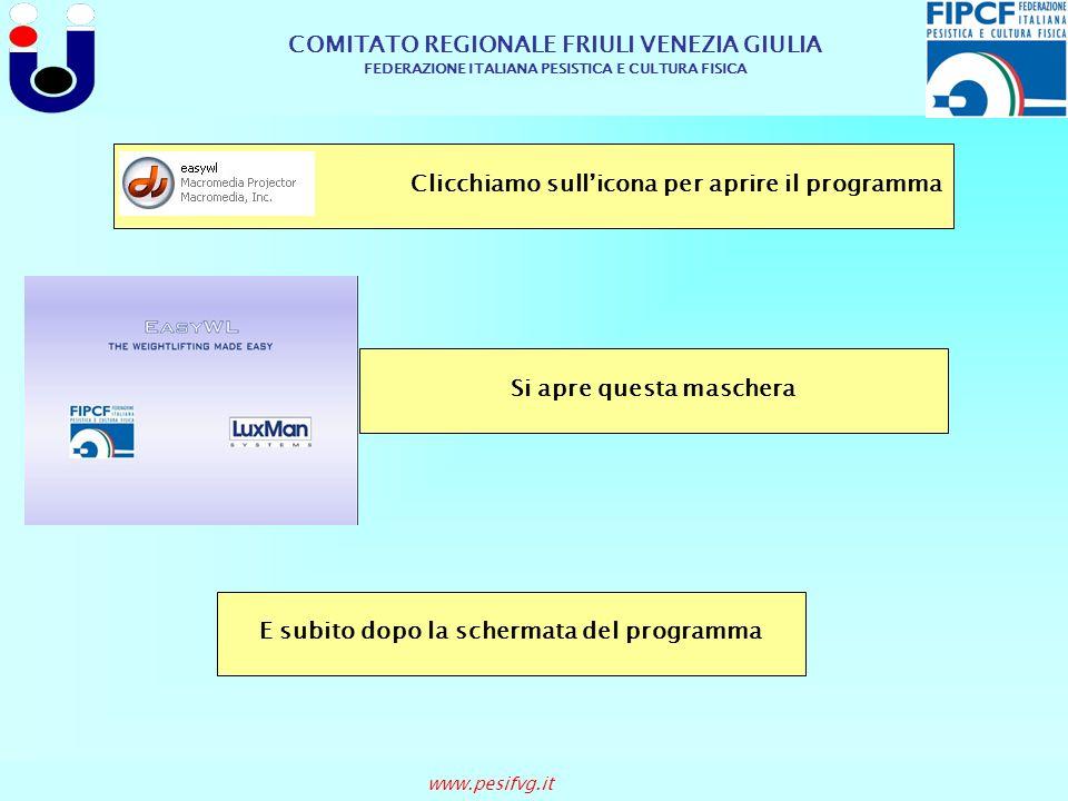 COMITATO REGIONALE FRIULI VENEZIA GIULIA FEDERAZIONE ITALIANA PESISTICA E CULTURA FISICA www.pesifvg.it Clicchiamo sullicona per aprire il programma S