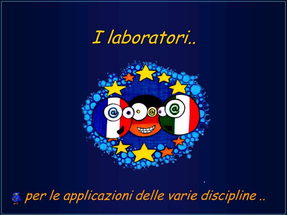 I laboratori..... per le applicazioni delle varie discipline..