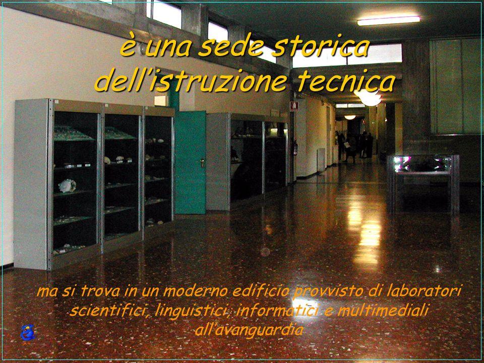 è una sede storica dellistruzione tecnica ma si trova in un moderno edificio provvisto di laboratori scientifici, linguistici, informatici e multimediali allavanguardia