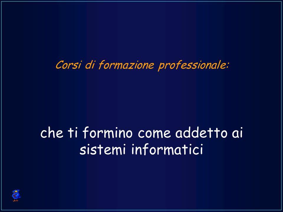 Corsi di formazione professionale: che ti formino come addetto ai sistemi informatici