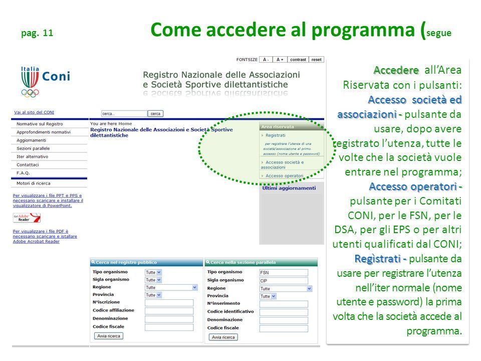 pag. 11 Come accedere al programma ( segue Accedere Accedere allArea Riservata con i pulsanti: Accesso società ed associazioni - Accesso società ed as