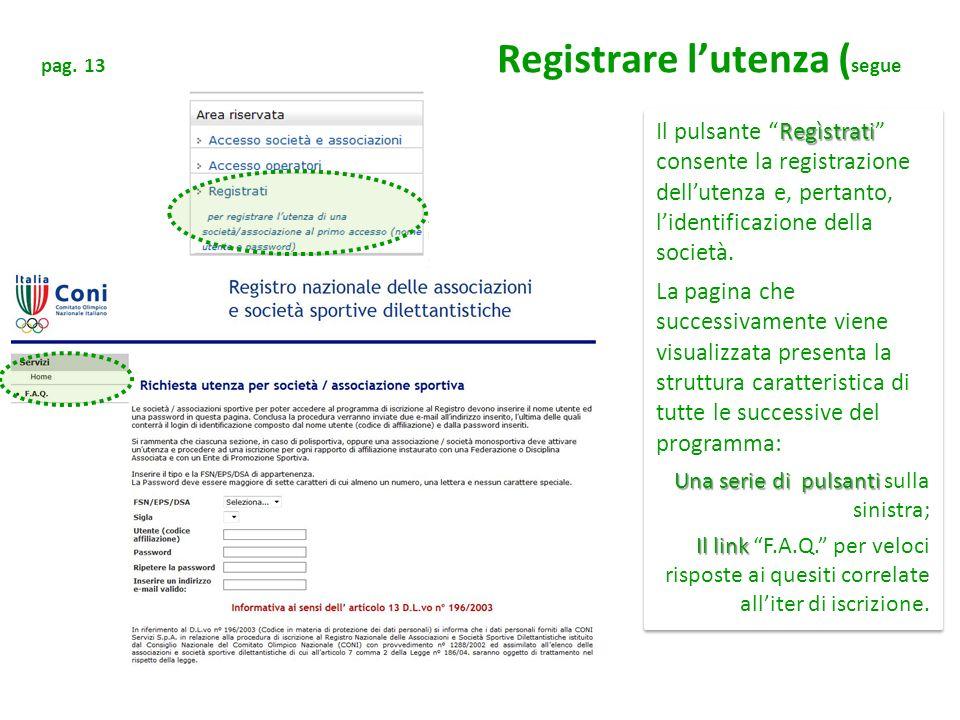 pag. 13 Registrare lutenza ( segue Regìstrati Il pulsante Regìstrati consente la registrazione dellutenza e, pertanto, lidentificazione della società.