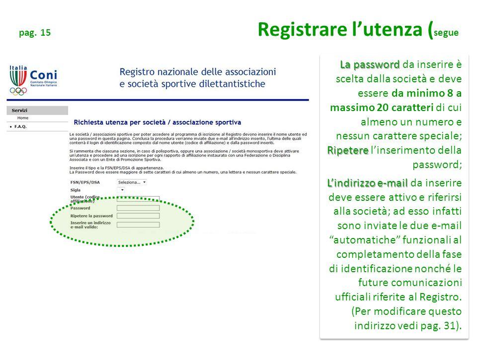 La password Ripetere La password da inserire è scelta dalla società e deve essere da minimo 8 a massimo 20 caratteri di cui almeno un numero e nessun