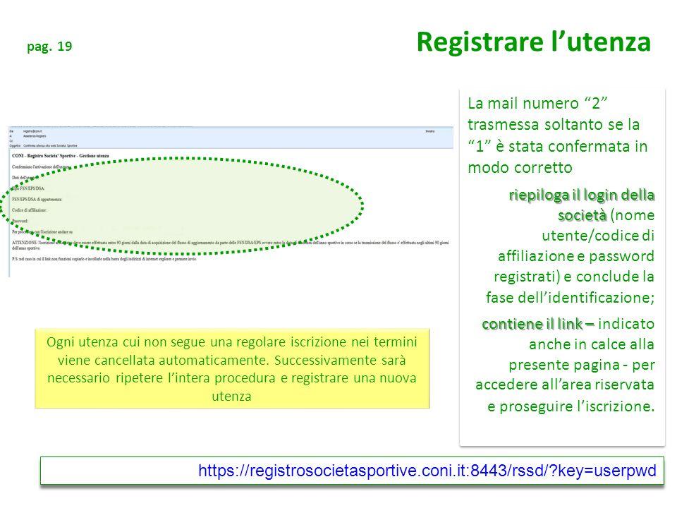 pag. 19 Registrare lutenza La mail numero 2 trasmessa soltanto se la 1 è stata confermata in modo corretto riepiloga il login della società riepiloga