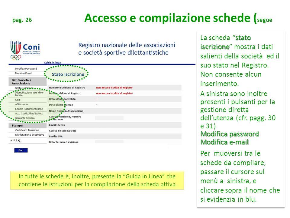 pag. 26 Accesso e compilazione schede ( segue stato iscrizione La scheda stato iscrizione mostra i dati salienti della società ed il suo stato nel Reg