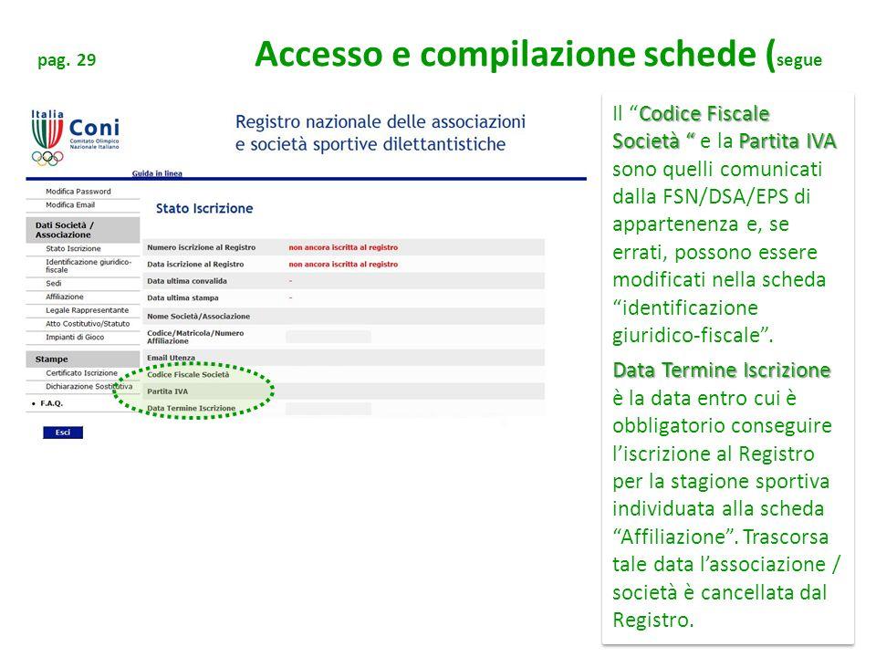 pag. 29 Accesso e compilazione schede ( segue Codice Fiscale Società Partita IVA Il Codice Fiscale Società e la Partita IVA sono quelli comunicati dal