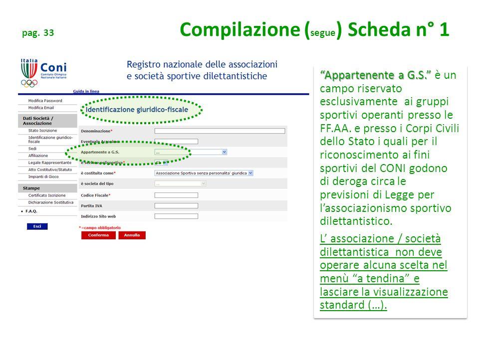 pag. 33 Compilazione ( segue ) Scheda n° 1 Appartenente a G.S. Appartenente a G.S. è un campo riservato esclusivamente ai gruppi sportivi operanti pre