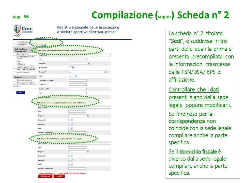 pag. 36 Compilazione ( segue ) Scheda n° 2 Sedi La scheda n° 2, titolataSedi, è suddivisa in tre parti delle quali la prima si presenta precompilata c