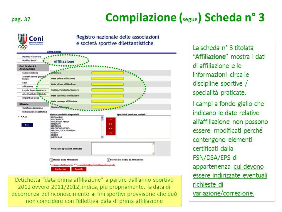 pag. 37 Compilazione ( segue ) Scheda n° 3 Affiliazione La scheda n° 3 titolataAffiliazione mostra i dati di affiliazione e le informazioni circa le d