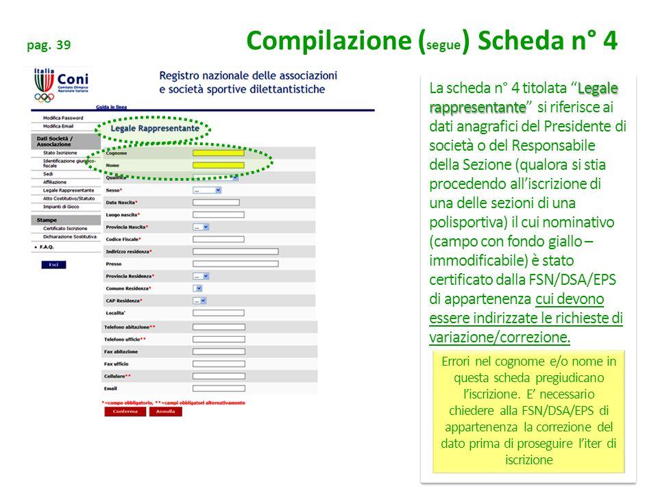 pag. 39 Compilazione ( segue ) Scheda n° 4 Legale rappresentante La scheda n° 4 titolata Legale rappresentante si riferisce ai dati anagrafici del Pre