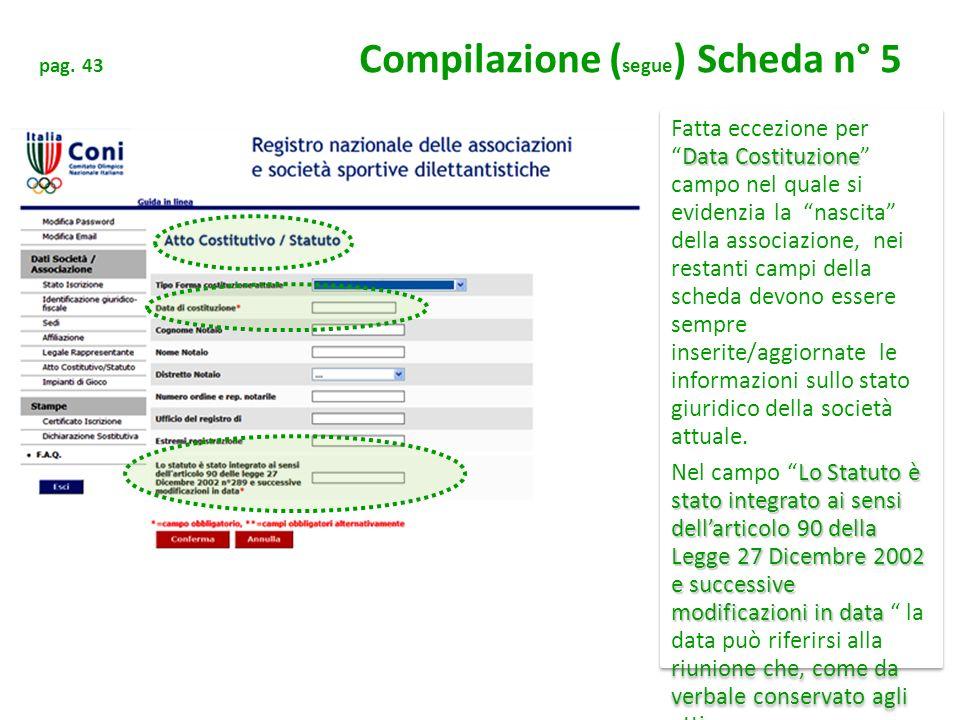 pag. 43 Compilazione ( segue ) Scheda n° 5 Data Costituzione Fatta eccezione perData Costituzione campo nel quale si evidenzia la nascita della associ