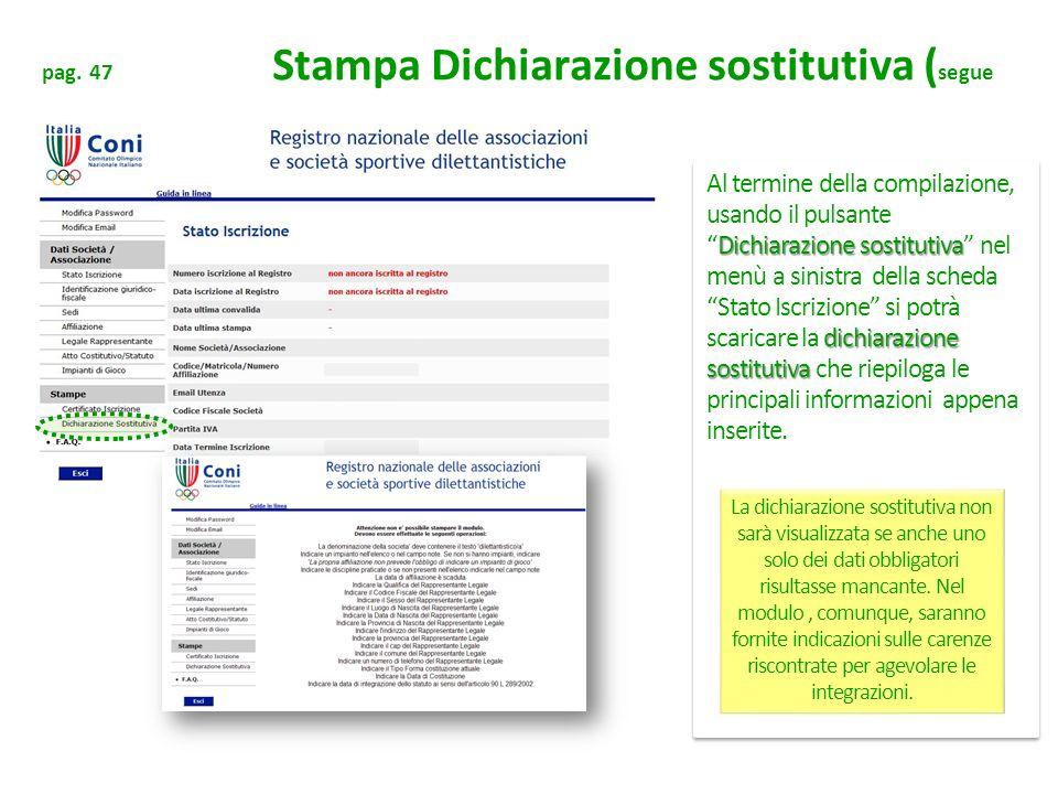 pag. 47 Stampa Dichiarazione sostitutiva ( segue Dichiarazione sostitutiva dichiarazione sostitutiva Al termine della compilazione, usando il pulsante