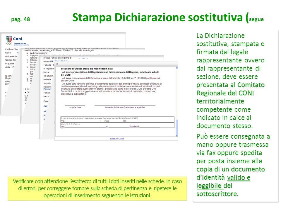 pag. 48 Stampa Dichiarazione sostitutiva ( segue Comitato Regionale del CONI territorialmente competente La Dichiarazione sostitutiva, stampata e firm