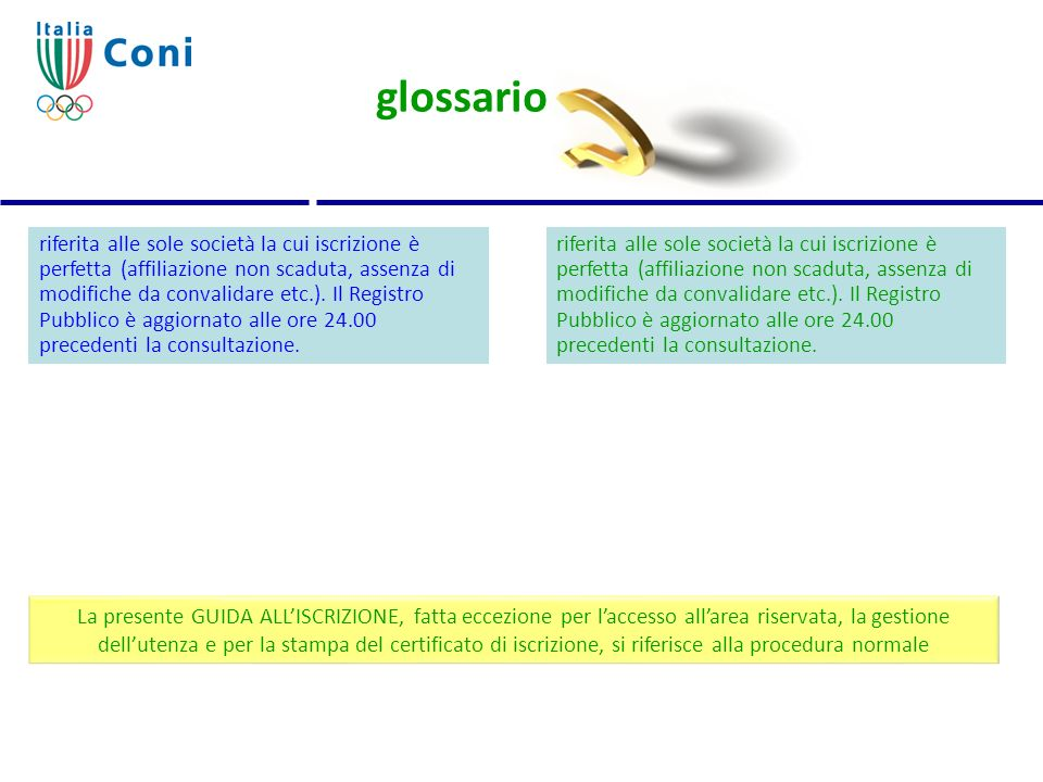 glossario riferita alle sole società la cui iscrizione è perfetta (affiliazione non scaduta, assenza di modifiche da convalidare etc.). Il Registro Pu
