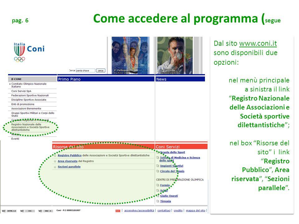 Dal sito www.coni.it sono disponibili due opzioni: nel menù principale a sinistra il linkRegistro Nazionale delle Associazioni e Società sportive dile