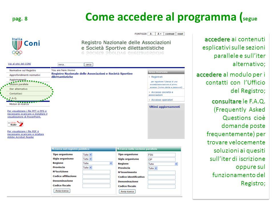 pag. 8 Come accedere al programma ( segue accedere accedere ai contenuti esplicativi sulle sezioni parallele e sulliter alternativo; accedere accedere