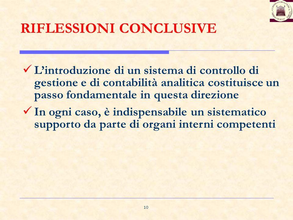 10 RIFLESSIONI CONCLUSIVE Lintroduzione di un sistema di controllo di gestione e di contabilità analitica costituisce un passo fondamentale in questa