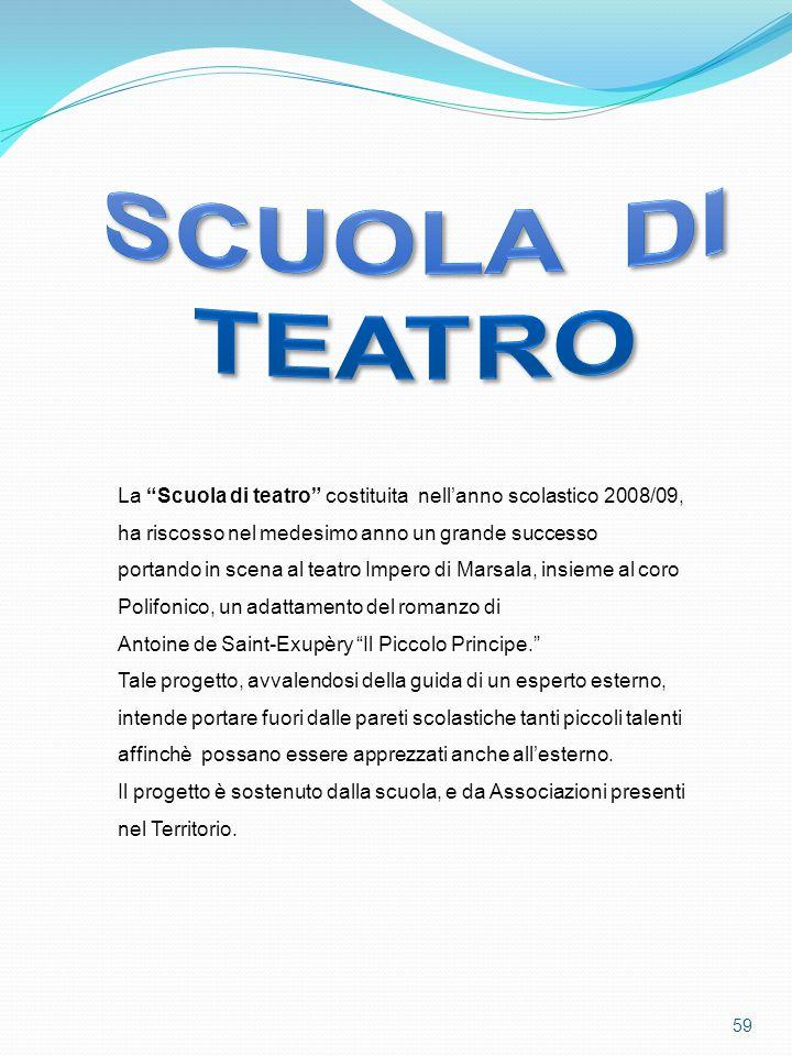 59 La Scuola di teatro costituita nellanno scolastico 2008/09, ha riscosso nel medesimo anno un grande successo portando in scena al teatro Impero di