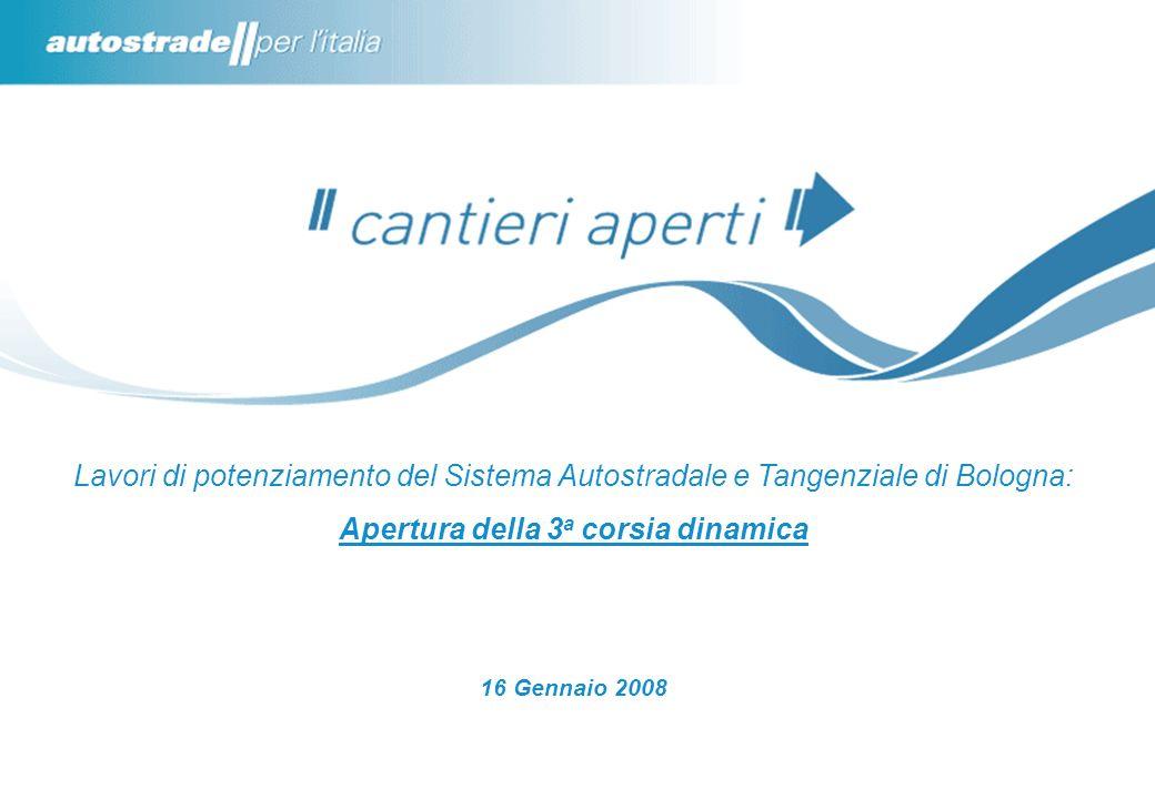 Lavori di potenziamento del Sistema Autostradale e Tangenziale di Bologna: Apertura della 3 a corsia dinamica 16 Gennaio 2008