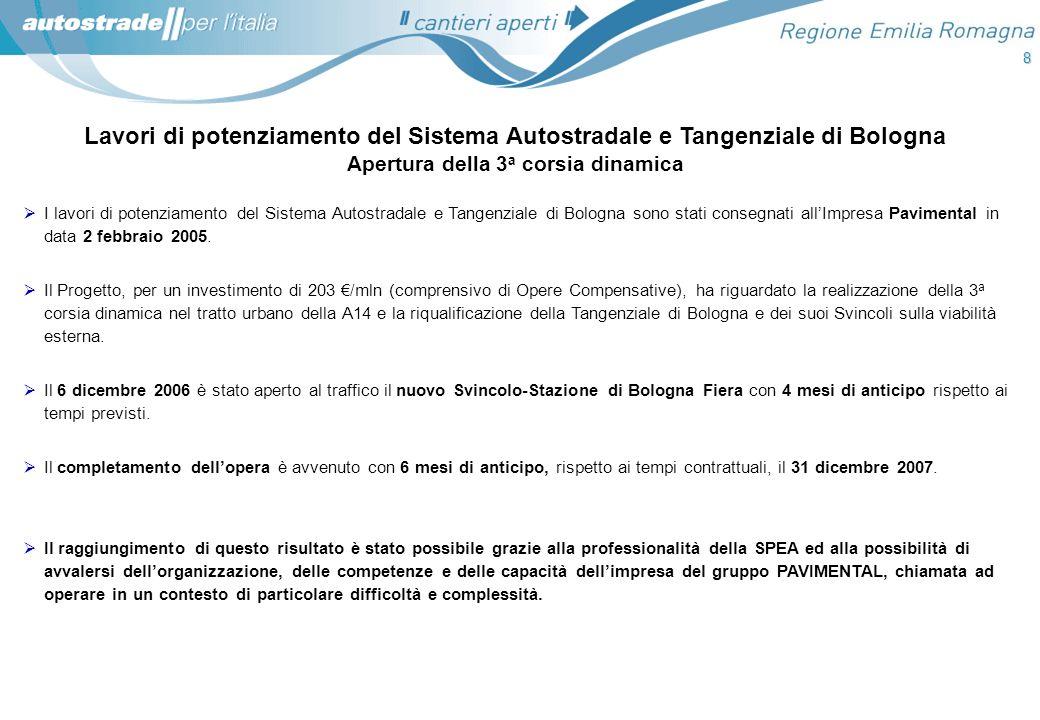 8 Lavori di potenziamento del Sistema Autostradale e Tangenziale di Bologna Apertura della 3 a corsia dinamica I lavori di potenziamento del Sistema A