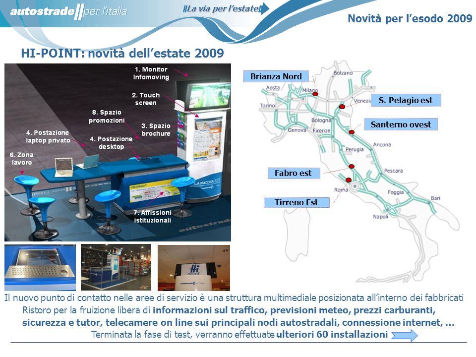 La via per lestate 7. Affissioni istituzionali Il nuovo punto di contatto nelle aree di servizio è una struttura multimediale posizionata allinterno d