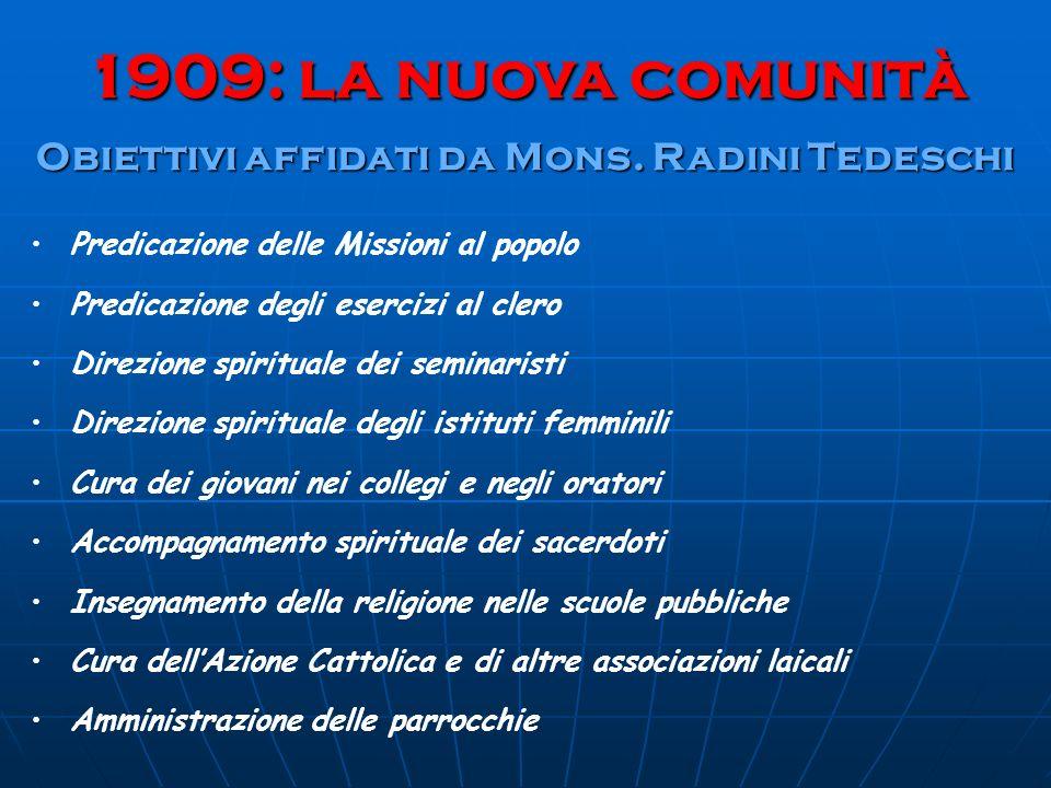 1909: la nuova comunità Obiettivi affidati da Mons. Radini Tedeschi Predicazione delle Missioni al popolo Predicazione degli esercizi al clero Direzio