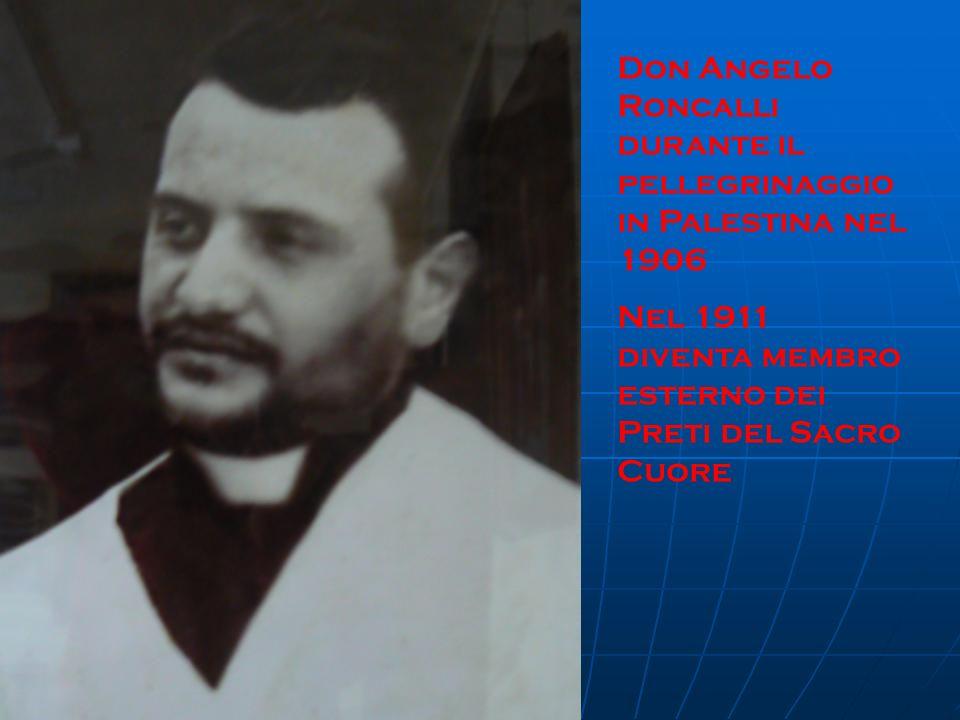 Don Angelo Roncalli durante il pellegrinaggio in Palestina nel 1906 Nel 1911 diventa membro esterno dei Preti del Sacro Cuore
