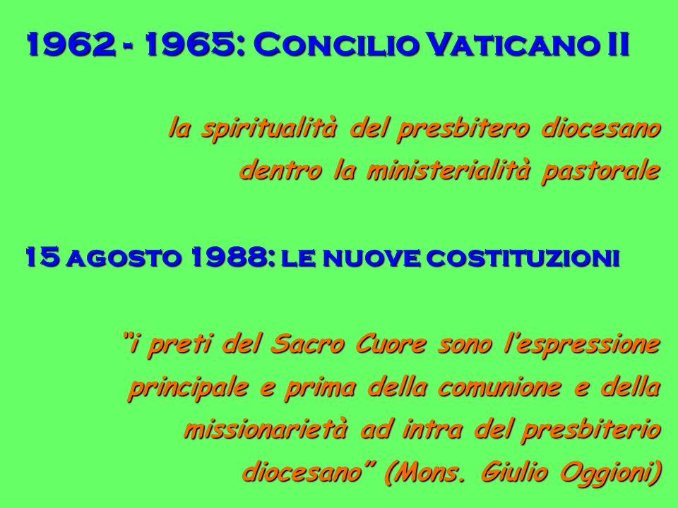 1962 - 1965: Concilio Vaticano II la spiritualità del presbitero diocesano dentro la ministerialità pastorale 15 agosto 1988: le nuove costituzioni i