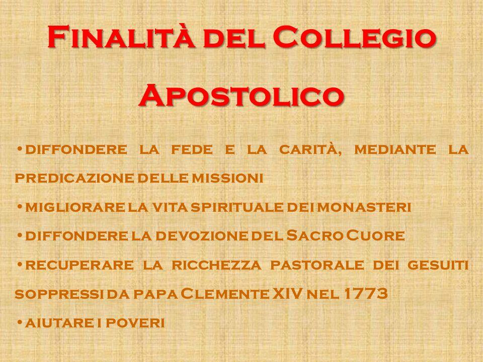 Finalità del Collegio Apostolico diffondere la fede e la carità, mediante la predicazione delle missioni migliorare la vita spirituale dei monasteri d