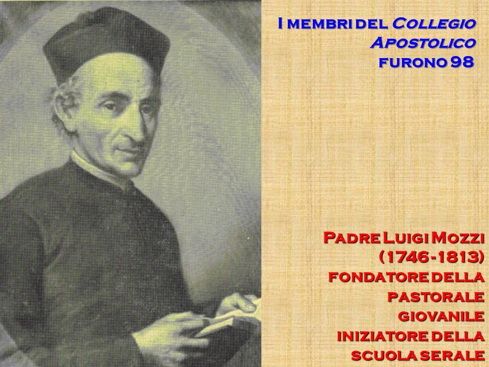 Padre Luigi Mozzi (1746 -1813) fondatore della pastorale giovanile iniziatore della scuola serale I membri del Collegio Apostolico furono 98
