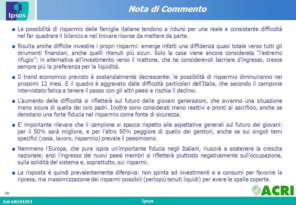 Job 6859IZ01 Ipsos 89 Nota di Commento Le possibilità di risparmio delle famiglie italiane tendono a ridursi per una reale e consistente difficoltà nel far quadrare il bilancio e nel trovare risorse da mettere da parte.