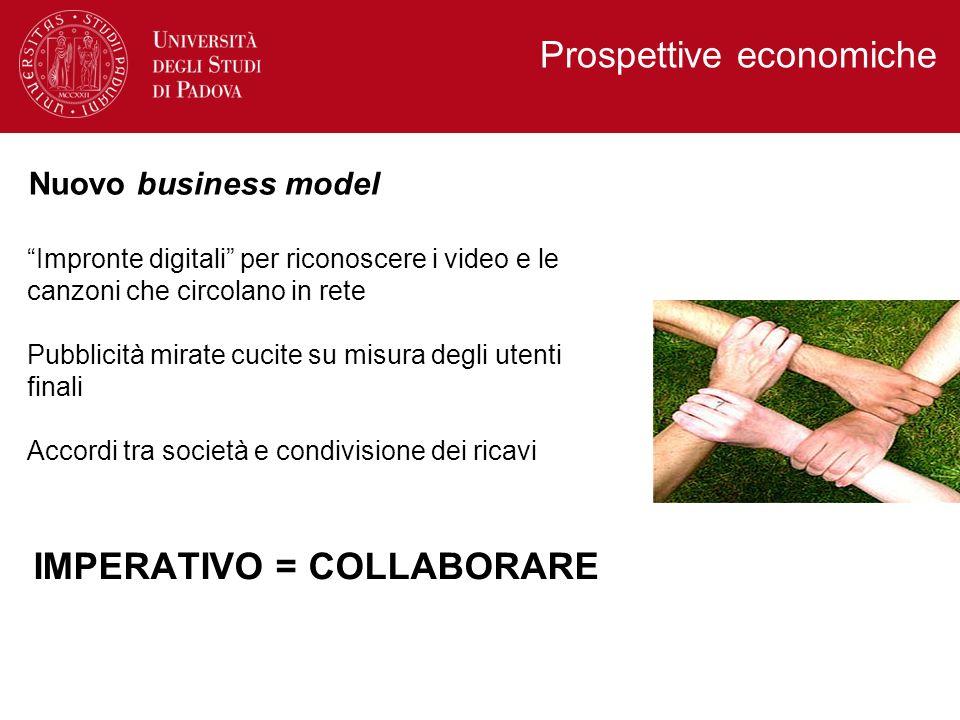 Impronte digitali per riconoscere i video e le canzoni che circolano in rete Pubblicità mirate cucite su misura degli utenti finali Accordi tra società e condivisione dei ricavi IMPERATIVO = COLLABORARE Prospettive economiche Nuovo business model