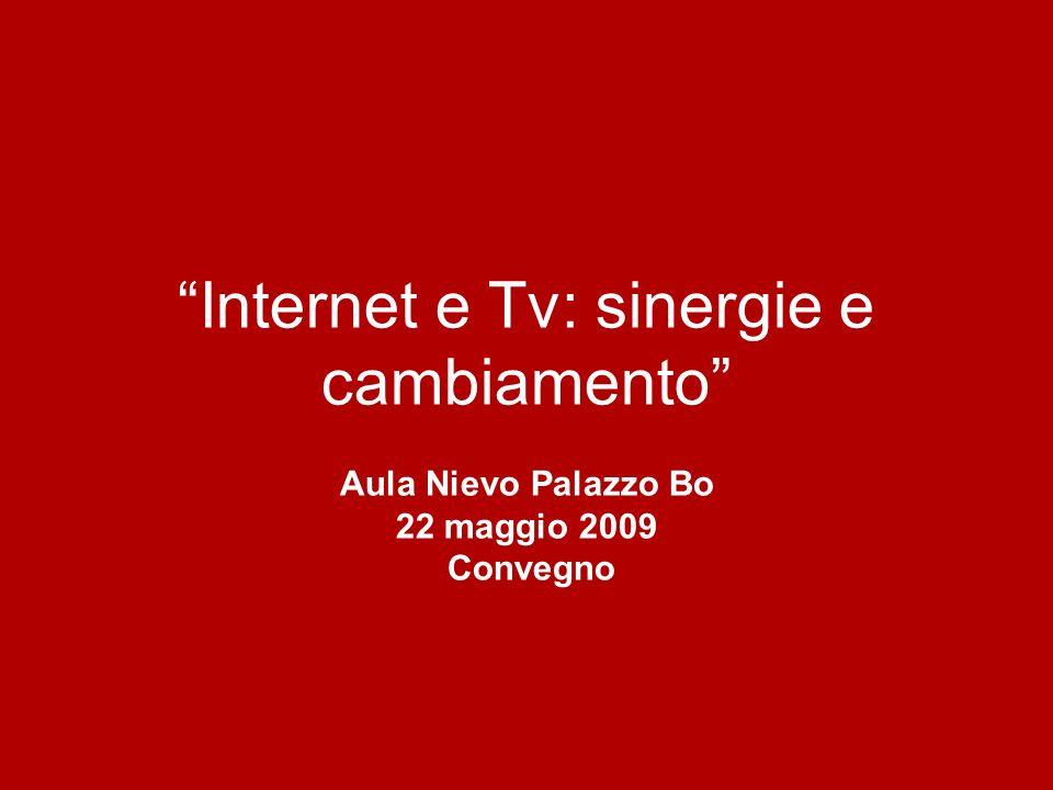 Internet e Tv: sinergie e cambiamento Aula Nievo Palazzo Bo 22 maggio 2009 Convegno