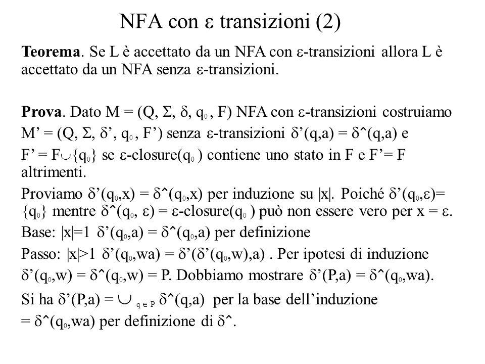 NFA con transizioni (2) Teorema. Se L è accettato da un NFA con -transizioni allora L è accettato da un NFA senza -transizioni. Prova. Dato M = (Q,,,
