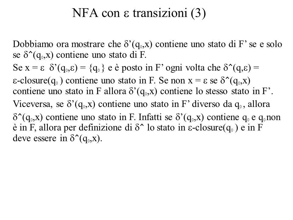 NFA con transizioni (3) Dobbiamo ora mostrare che (q 0,x) contiene uno stato di F se e solo se ^ (q 0,x) contiene uno stato di F. Se x = (q 0, ) = {q
