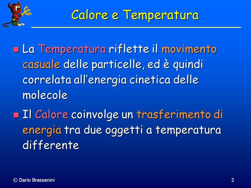 © Dario Bressanini2 La Temperatura riflette il movimento casuale delle particelle, ed è quindi correlata allenergia cinetica delle molecole La Tempera