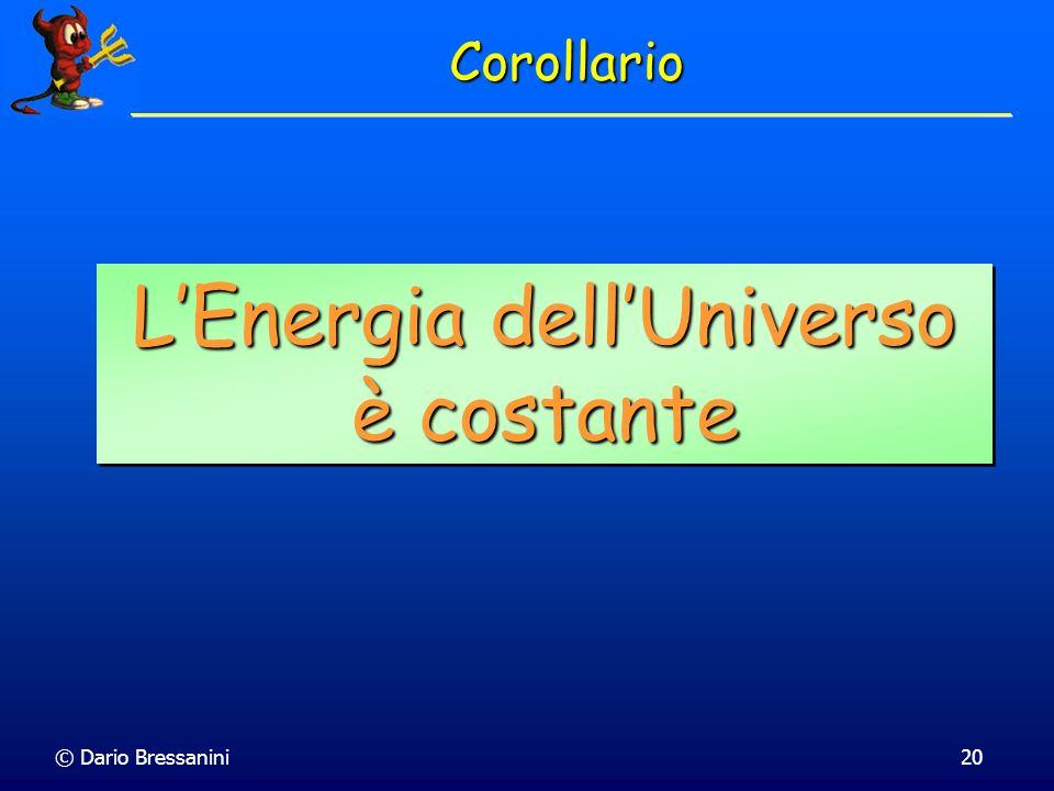 © Dario Bressanini20 Corollario LEnergia dellUniverso è costante