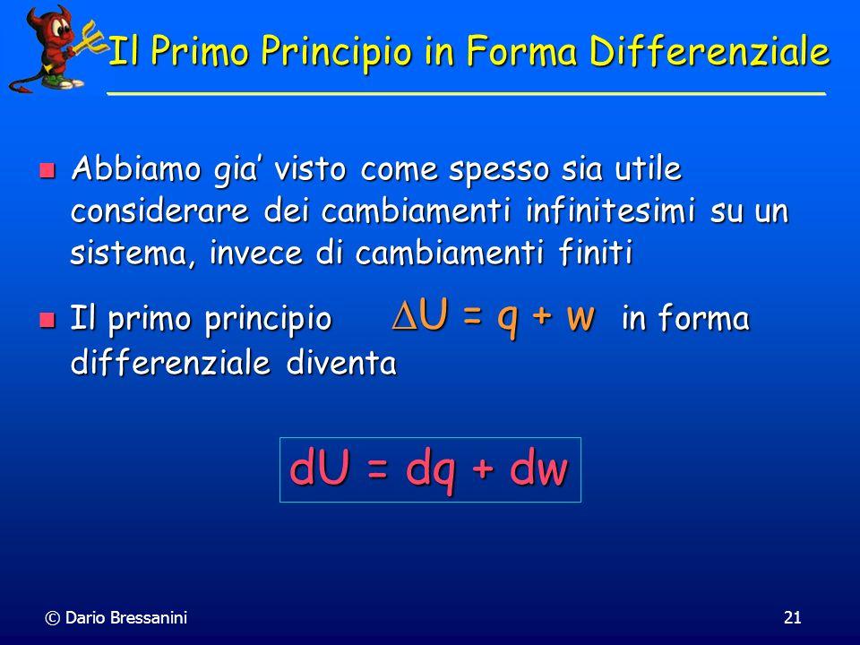 © Dario Bressanini21 Il Primo Principio in Forma Differenziale Abbiamo gia visto come spesso sia utile considerare dei cambiamenti infinitesimi su un