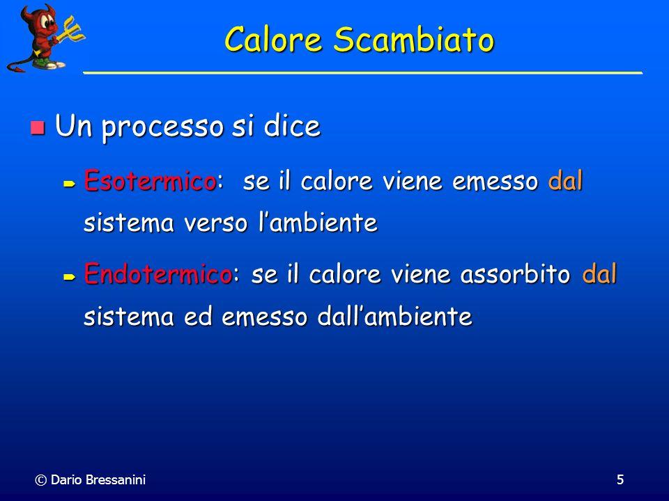 © Dario Bressanini5 Un processo si dice Un processo si dice Esotermico: se il calore viene emesso dal sistema verso lambiente Esotermico: se il calore