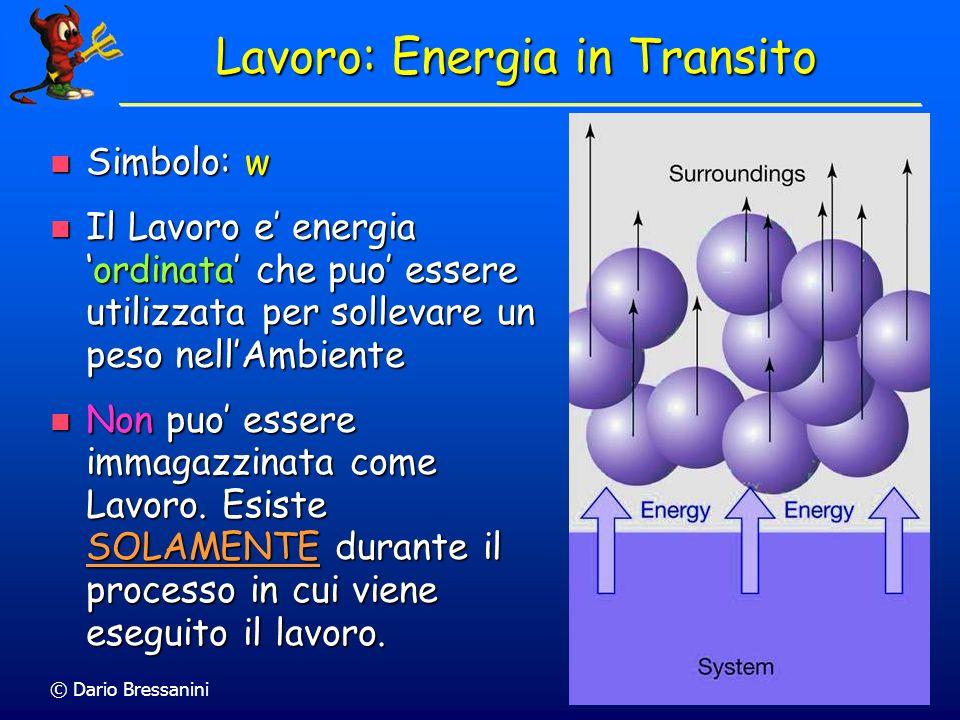 © Dario Bressanini10 Simbolo: q Simbolo: q Il Calore e energia disordinata che viene trasferita tra sistema e ambiente per ristabilire lequilibrio termico.