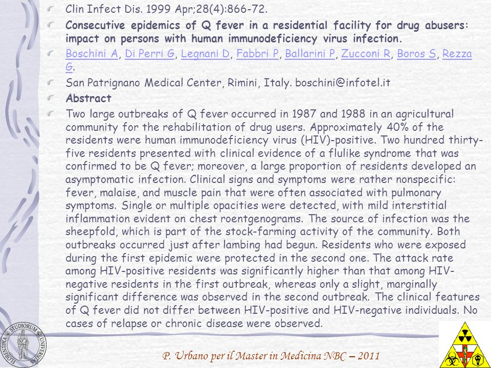 P. Urbano per il Master in Medicina NBC – 2011 Clin Infect Dis. 1999 Apr;28(4):866-72. Consecutive epidemics of Q fever in a residential facility for