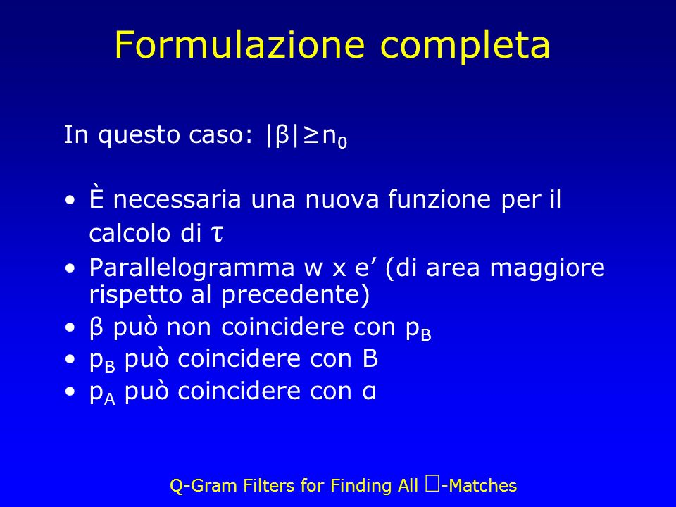 Q-Gram Filters for Finding All -Matches Formulazione completa In questo caso: |β|n 0 È necessaria una nuova funzione per il calcolo di τ Parallelogram