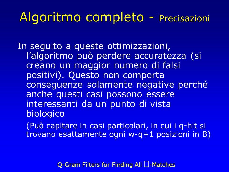 Q-Gram Filters for Finding All -Matches Algoritmo completo - Precisazioni In seguito a queste ottimizzazioni, lalgoritmo può perdere accuratezza (si creano un maggior numero di falsi positivi).