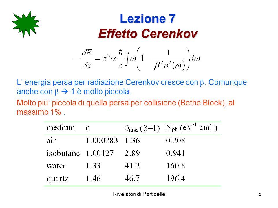 Rivelatori di Particelle5 Lezione 7 Effetto Cerenkov L energia persa per radiazione Cerenkov cresce con.