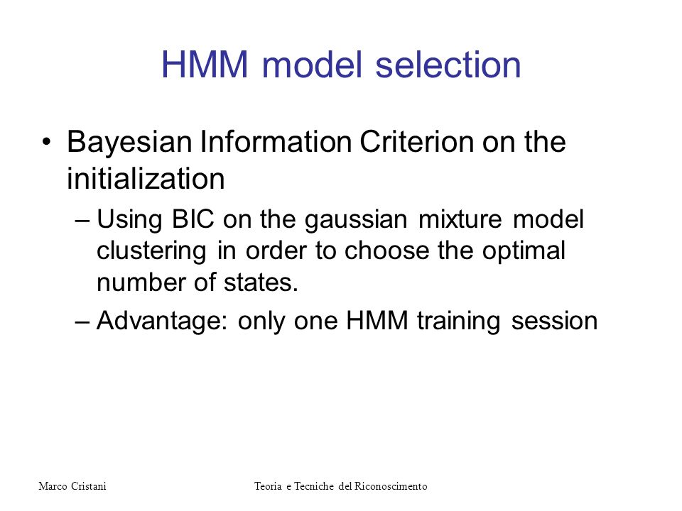 HMM model selection Bayesian Information Criterion on the initialization –Using BIC on the gaussian mixture model clustering in order to choose the op