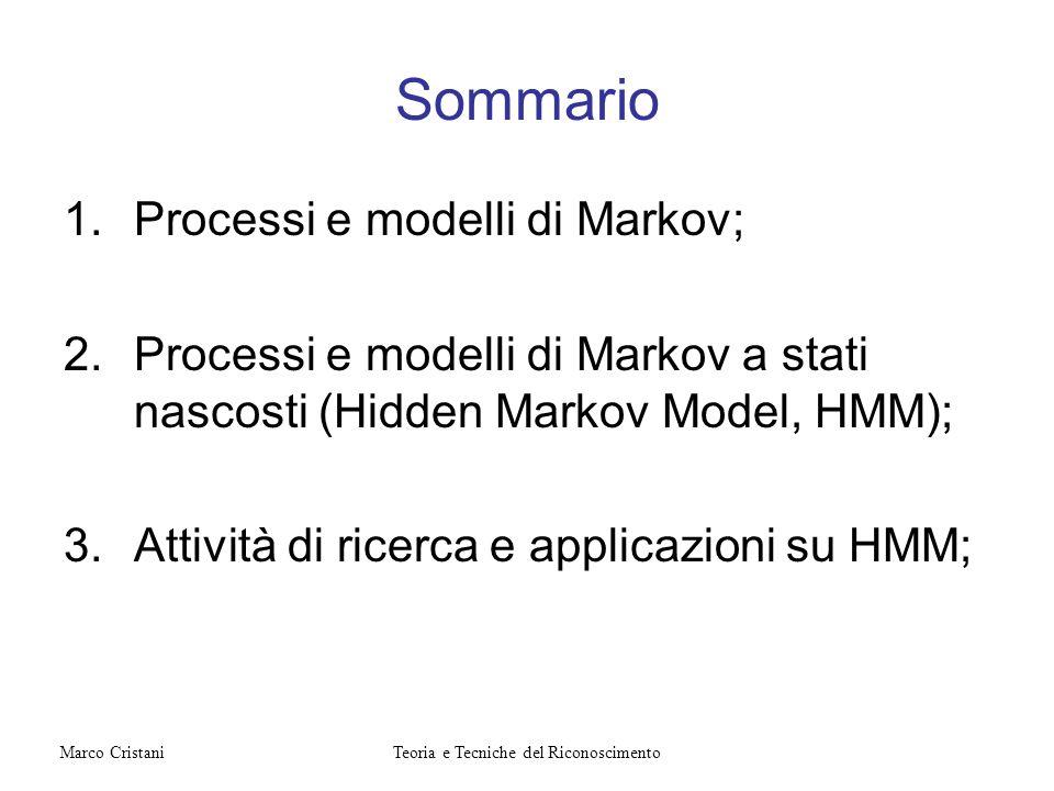 Sommario 1.Processi e modelli di Markov; 2.Processi e modelli di Markov a stati nascosti (Hidden Markov Model, HMM); 3.Attività di ricerca e applicazi