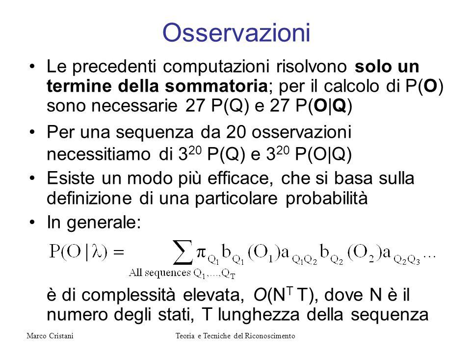 Osservazioni Le precedenti computazioni risolvono solo un termine della sommatoria; per il calcolo di P(O) sono necessarie 27 P(Q) e 27 P(O|Q) Per una