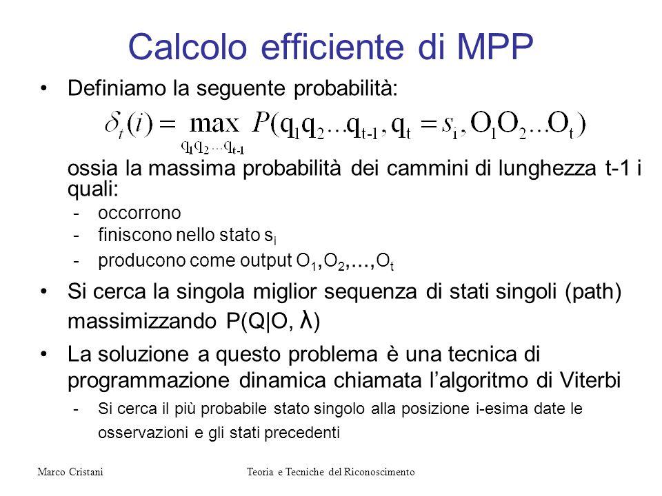 Calcolo efficiente di MPP Definiamo la seguente probabilità: ossia la massima probabilità dei cammini di lunghezza t-1 i quali: -occorrono -finiscono