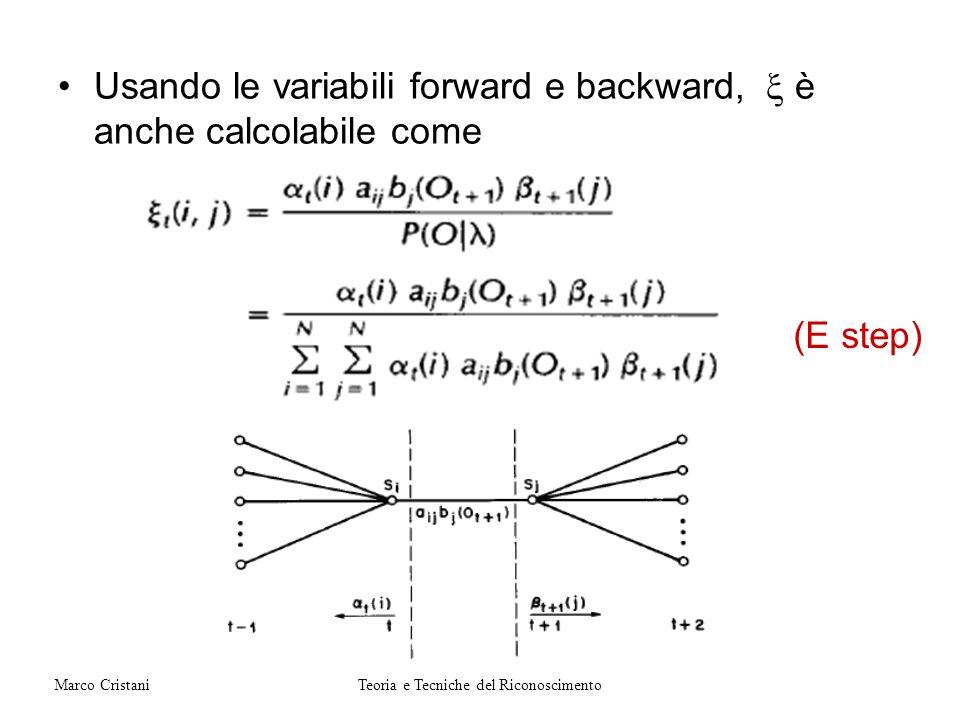 Usando le variabili forward e backward, è anche calcolabile come (E step) Teoria e Tecniche del RiconoscimentoMarco Cristani